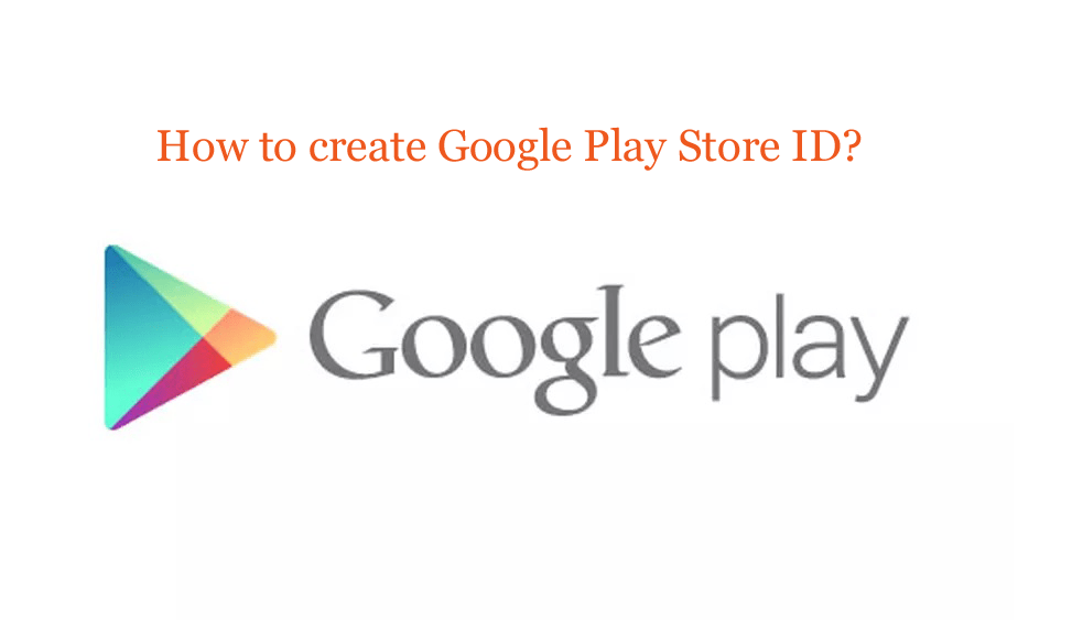 How-to-create-Google-Play-S How to create Google Play Store ID?